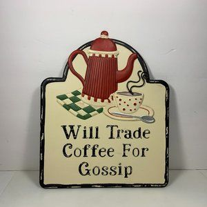 Other - Will Trade Coffee for Gossip Metal  Kitchen Sign